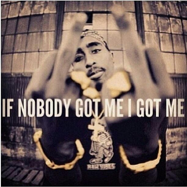 If nobody got me, I got me Picture Quote #1