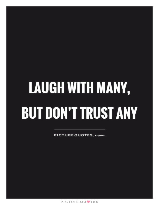 Laugh with many, but don't trust any Picture Quote #1