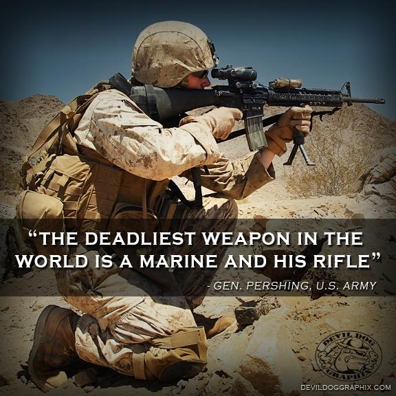 The deadliest weapon in the world is a marine and his rifle Picture Quote #1