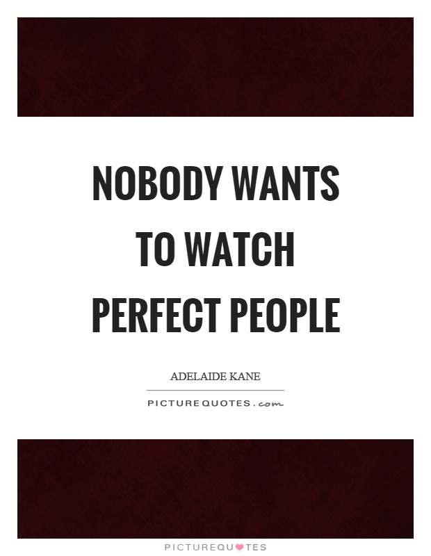 Nobody wants to watch perfect people Picture Quote #1