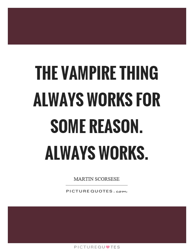 The vampire thing always works for some reason. Always works Picture Quote #1