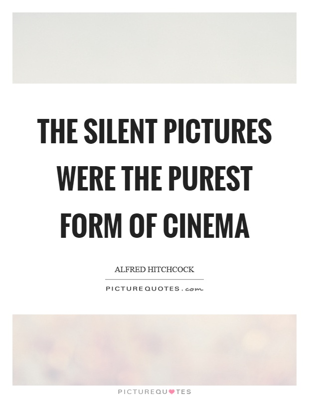 The silent pictures were the purest form of cinema Picture Quote #1
