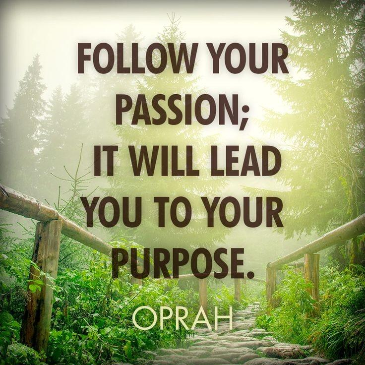 Follow your passion. It will lead you to your purpose Picture Quote #1