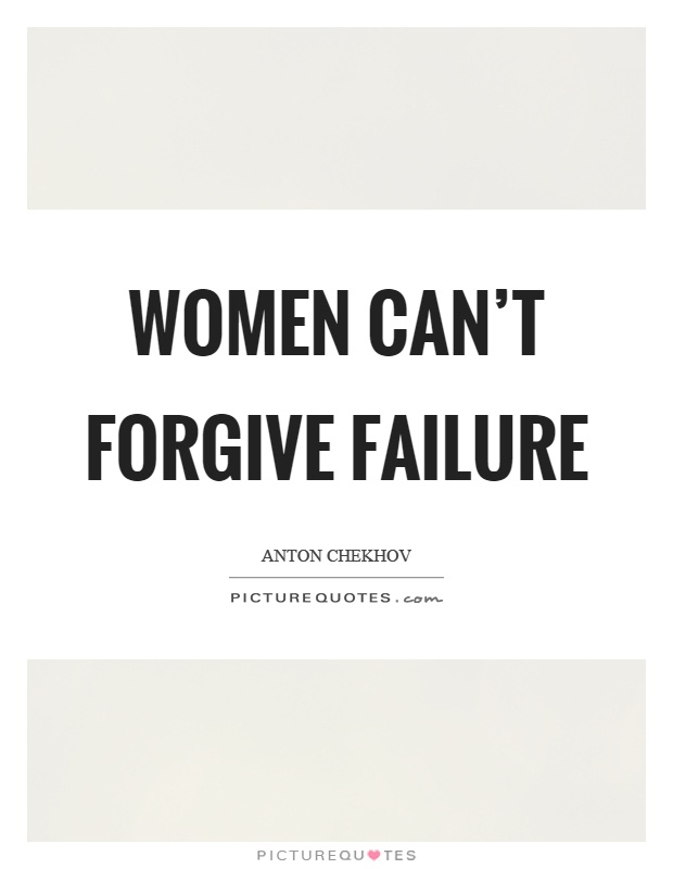 Women can't forgive failure Picture Quote #1
