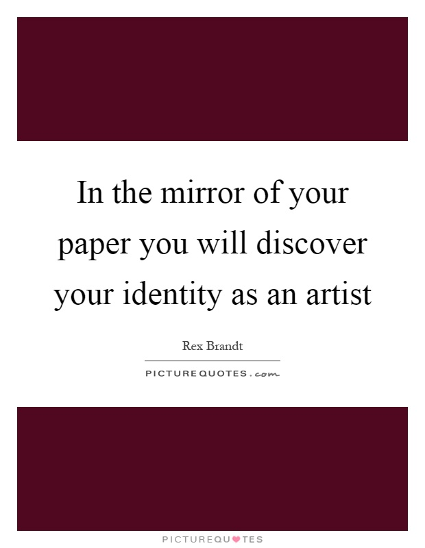 In the mirror of your paper you will discover your identity as an artist Picture Quote #1