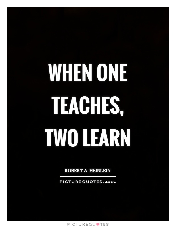 When one teaches, two learn Picture Quote #1