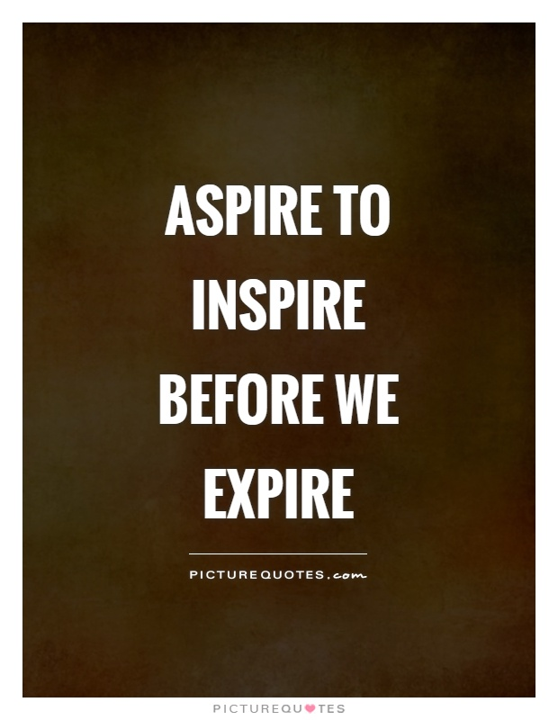 Aspire to inspire before we expire Picture Quote #1