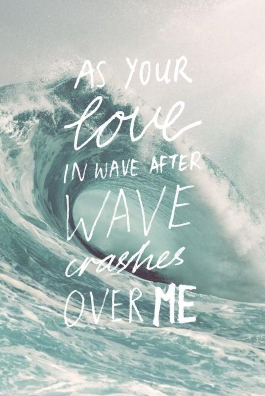 As your love in wave after wave crashes over me Picture Quote #1