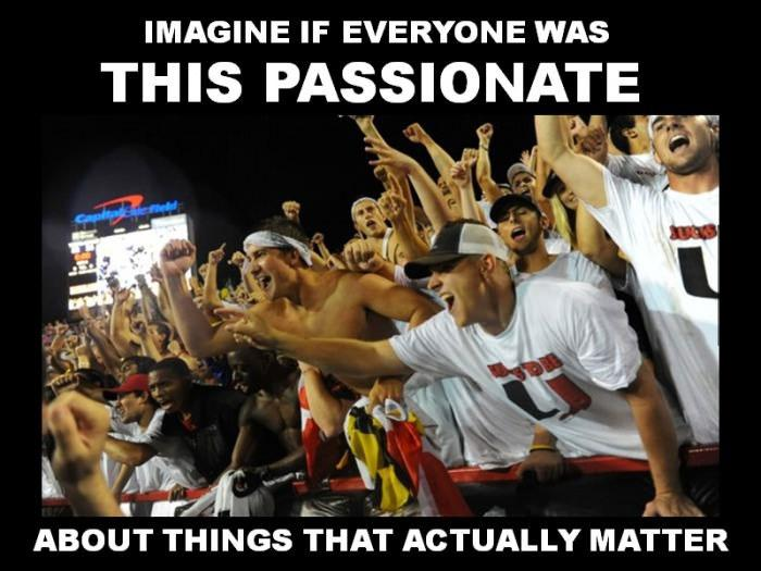 Imagine if everyone was this passionate about things that actually matter Picture Quote #1