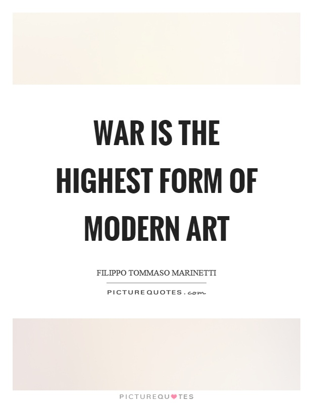 War is the highest form of modern art Picture Quote #1