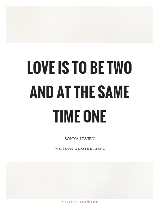 Love is to be two and at the same time one Picture Quote #1