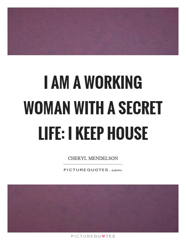 I am a working woman with a secret life: I keep house Picture Quote #1