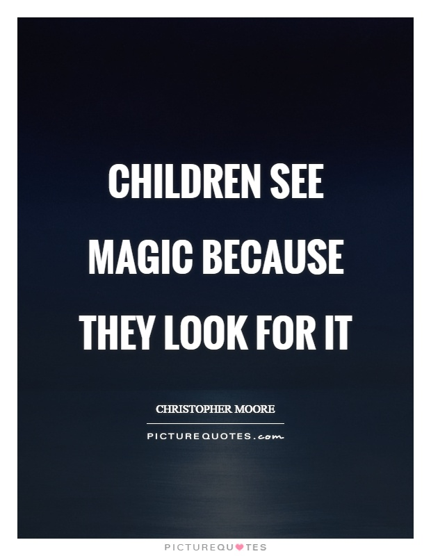 Children see magic because they look for it Picture Quote #1