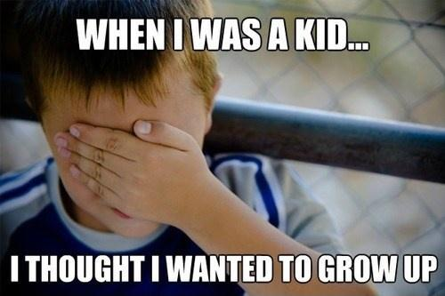 When I was a kid I thought I wanted to grow up Picture Quote #1
