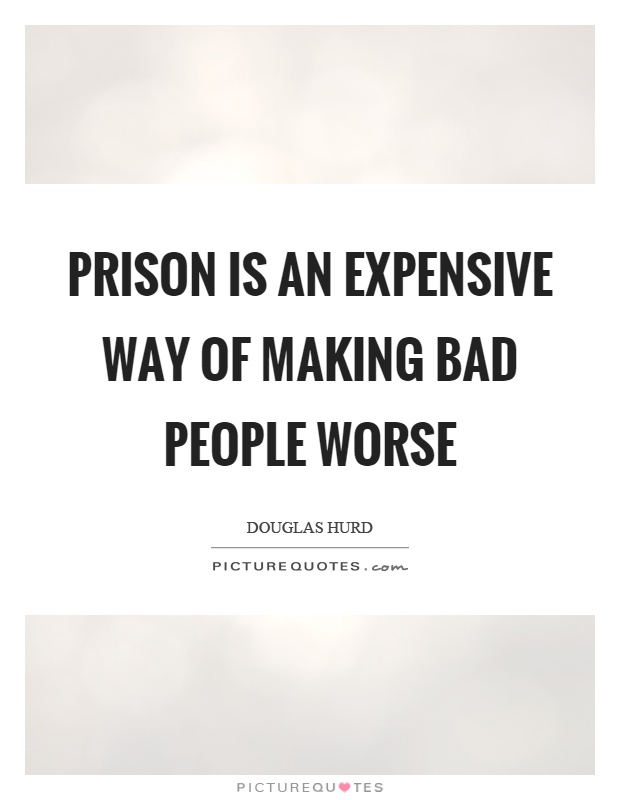 Prison is an expensive way of making bad people worse Picture Quote #1