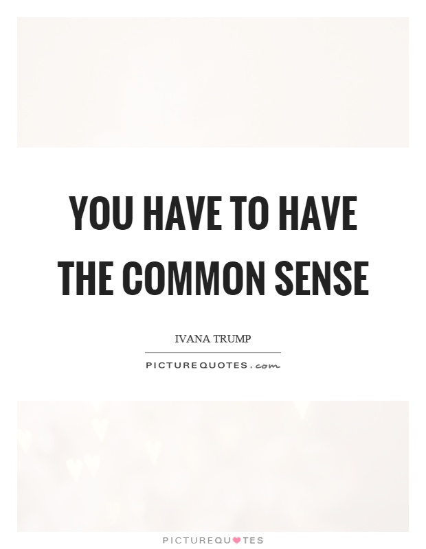 You have to have the common sense Picture Quote #1