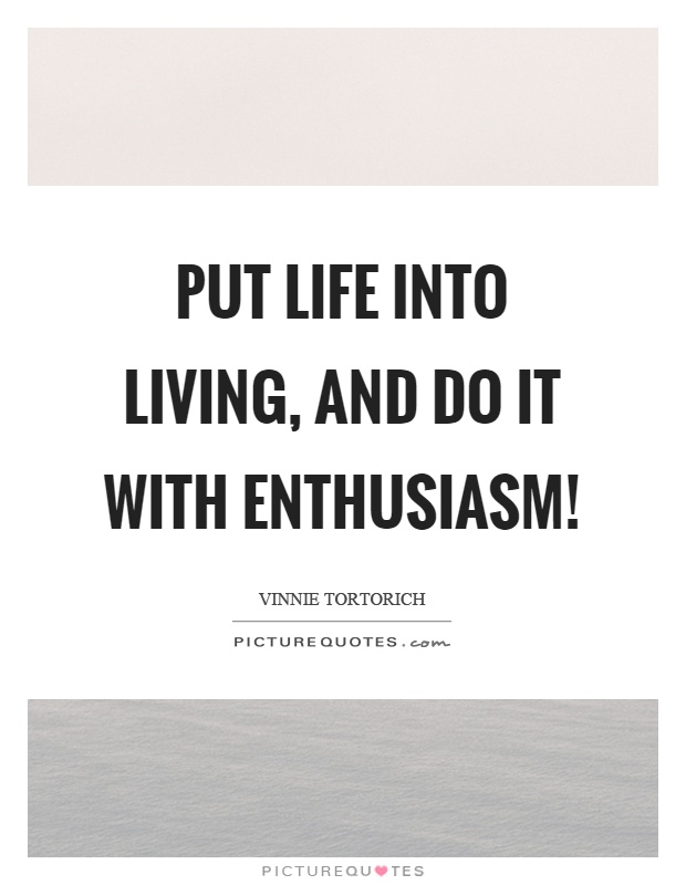 Put life into living, and do it with enthusiasm! Picture Quote #1