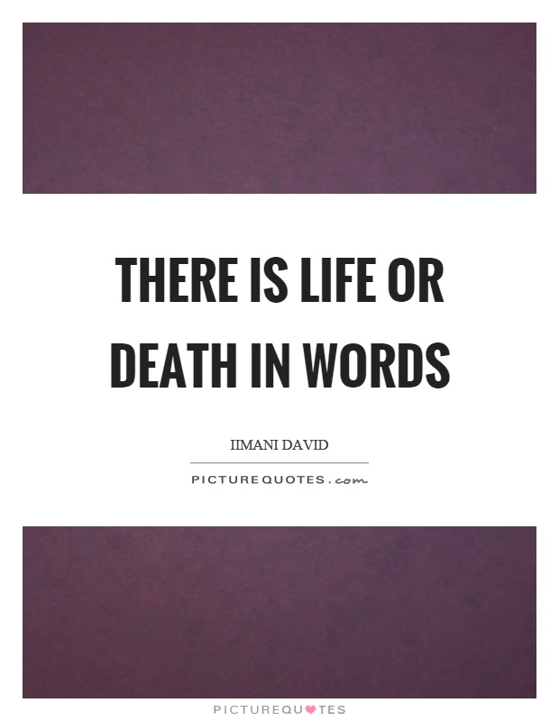 There is life or death in words Picture Quote #1