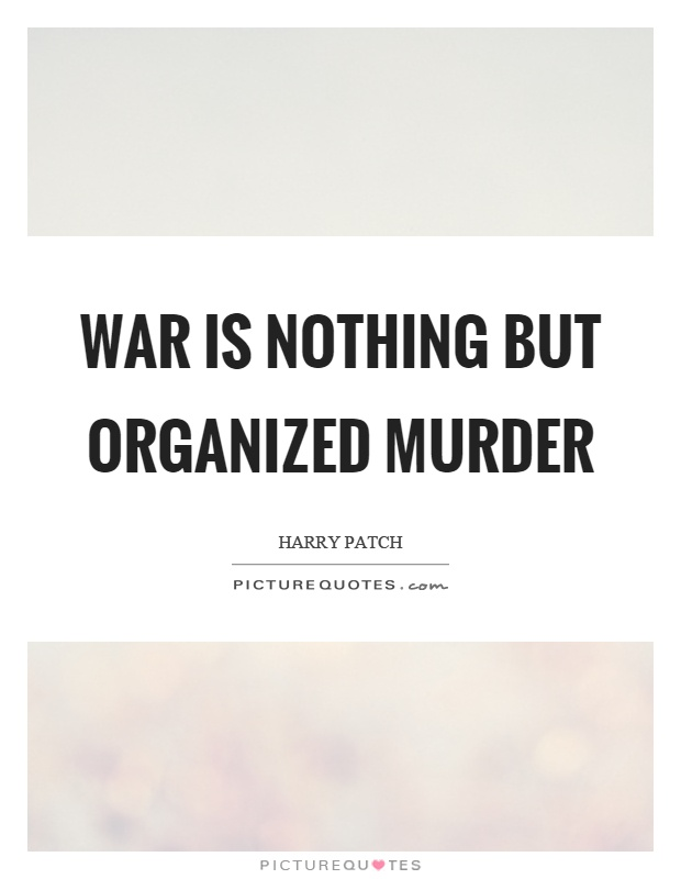 War is nothing but organized murder Picture Quote #1