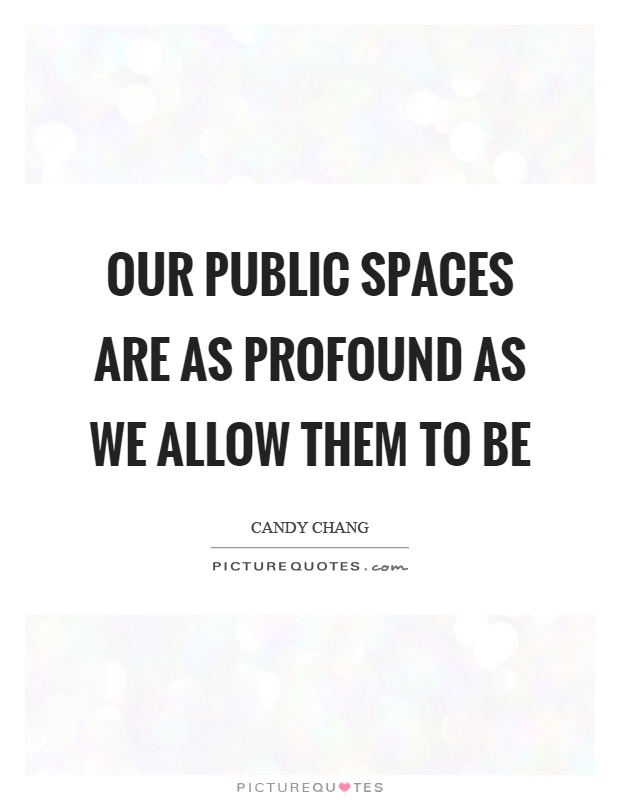 Our public spaces are as profound as we allow them to be Picture Quote #1