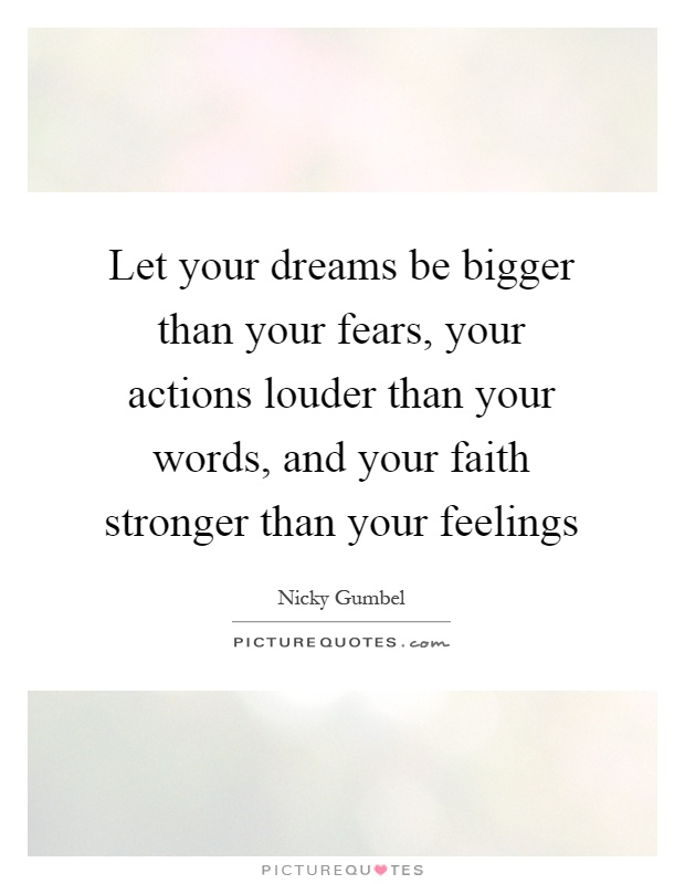 Let your dreams be bigger than your fears, your actions louder ...