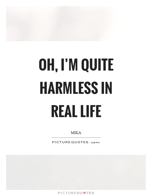 Oh, Iu0027m Quite Harmless In Real Life Picture Quote #1
