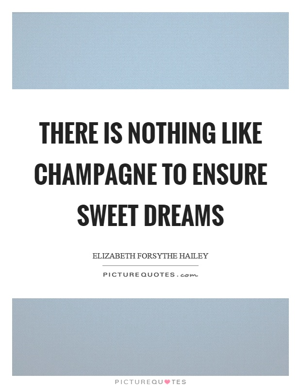 There is nothing like champagne to ensure sweet dreams Picture Quote #1