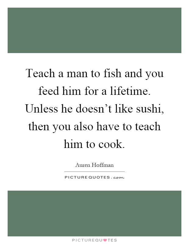 Auren hoffman quotes sayings 5 quotations for Teach a man to fish
