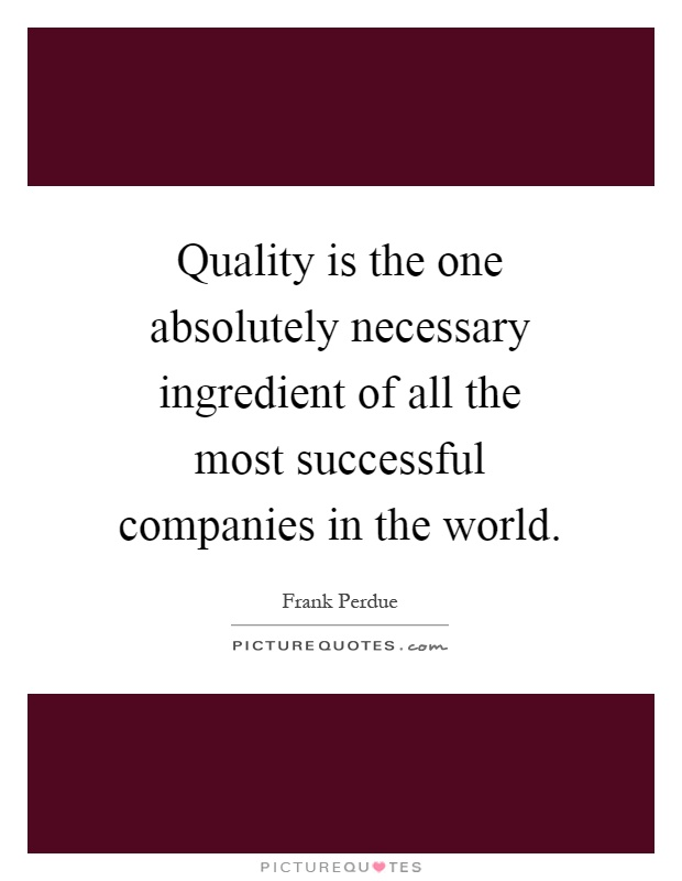 Quality is the one absolutely necessary ingredient of all the most successful companies in the world Picture Quote #1