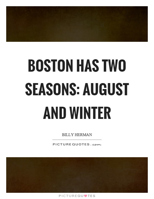 Boston has two seasons: August and winter Picture Quote #1