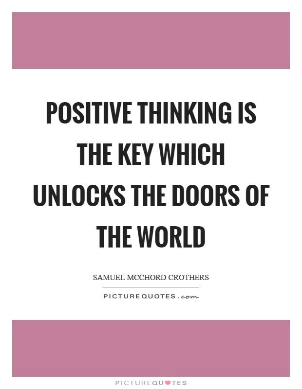 Positive thinking is the key which unlocks the doors of the world Picture Quote #1