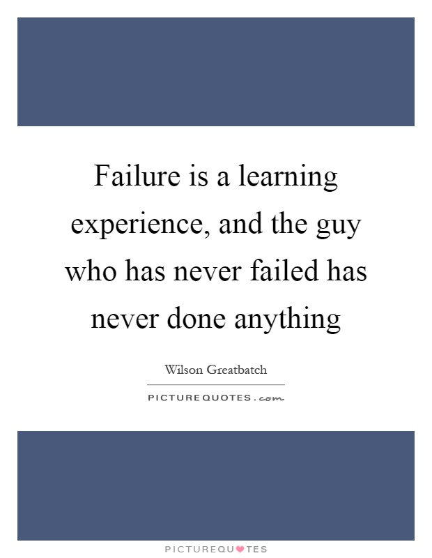 Failure is a learning experience, and the guy who has never failed has never done anything Picture Quote #1