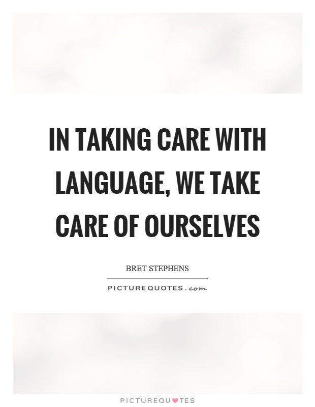 In taking care with language, we take care of ourselves Picture Quote #1