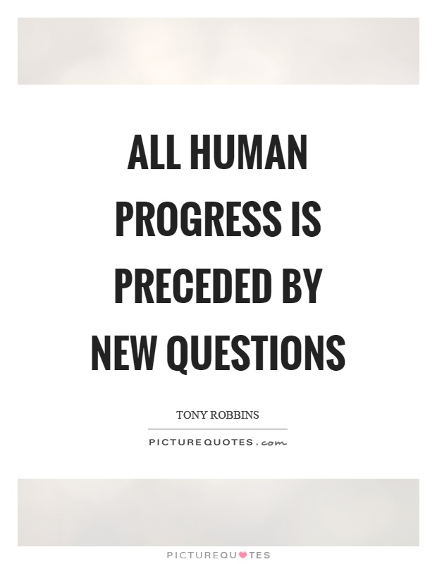 All human progress is preceded by new questions Picture Quote #1
