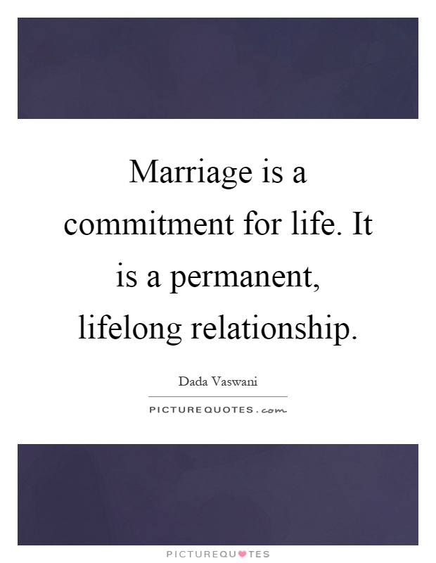 Marriage is a commitment for life. It is a permanent, lifelong relationship Picture Quote #1