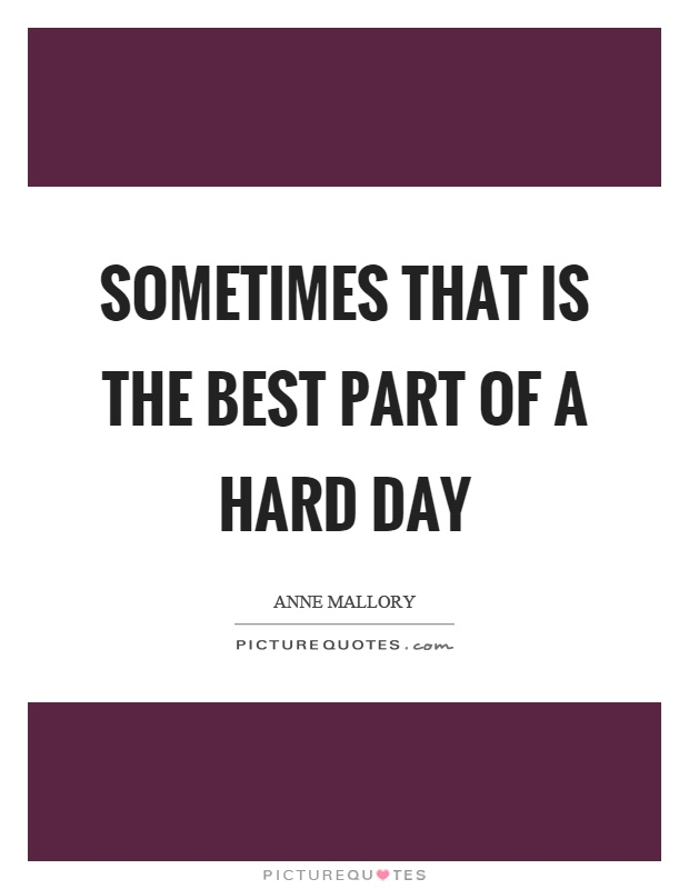 Sometimes that is the best part of a hard day Picture Quote #1
