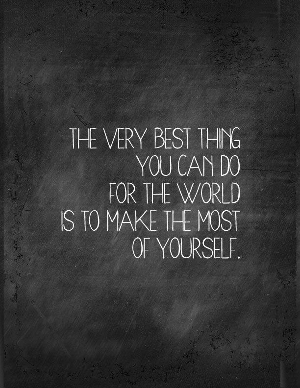 The very best thing you can do for the world is to make the most of yourself Picture Quote #1