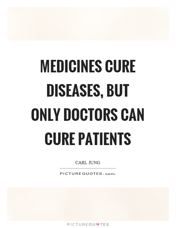 Medicines cure diseases, but only doctors can cure patients Picture Quote #1