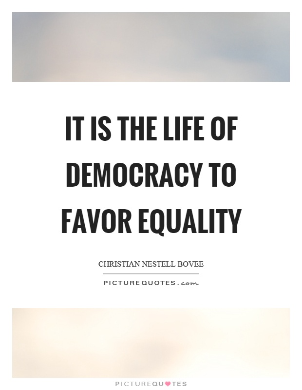 It is the life of democracy to favor equality Picture Quote #1