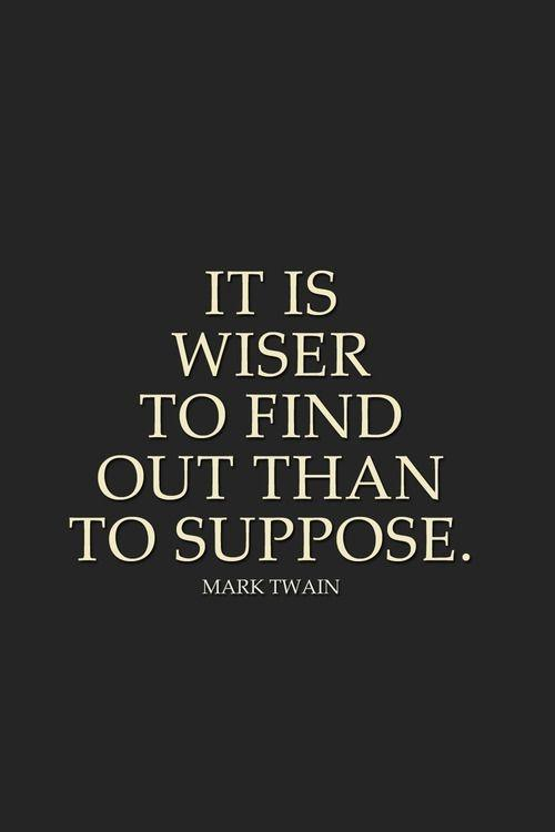 It is wiser to find out than to suppose Picture Quote #1
