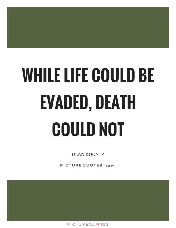 While life could be evaded, death could not Picture Quote #1