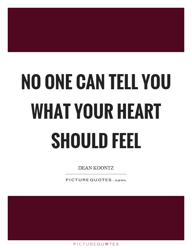 No one can tell you what your heart should feel Picture Quote #1