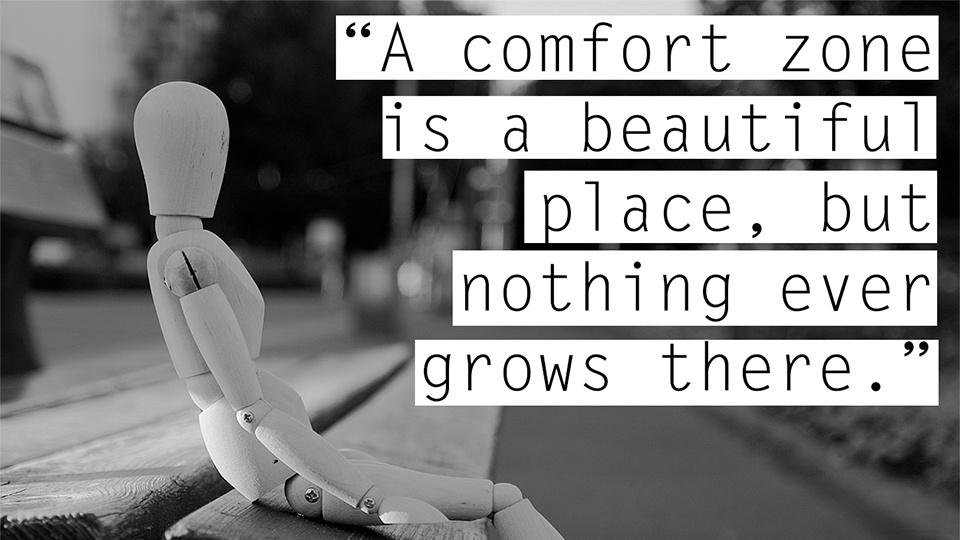 A comfort zone is a beautiful place, but nothing ever grows there Picture Quote #1