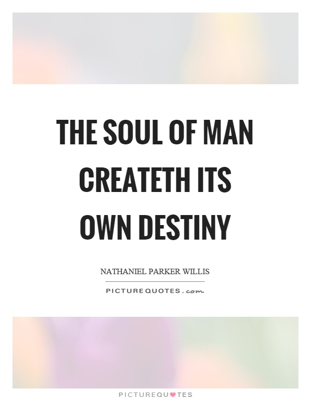 The soul of man createth its own destiny Picture Quote #1