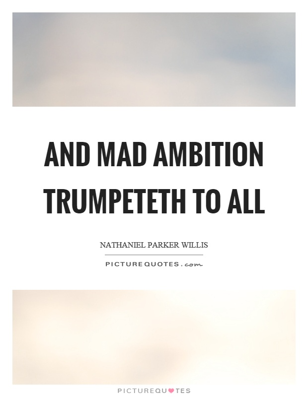 And mad ambition trumpeteth to all Picture Quote #1