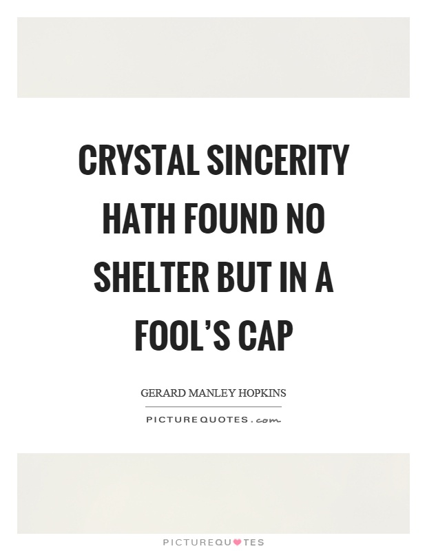 Crystal sincerity hath found no shelter but in a fool's cap Picture Quote #1