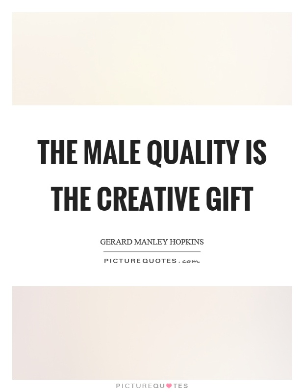 The male quality is the creative gift Picture Quote #1