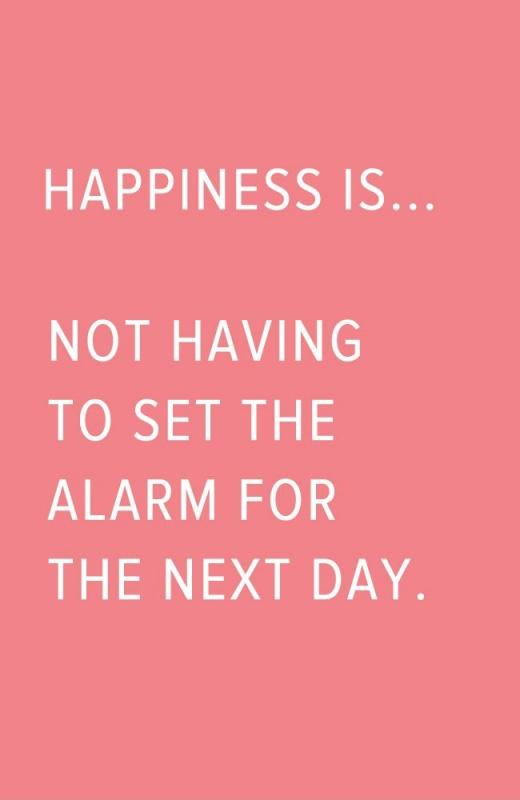 Happiness is... not having to set the alarm for the next day Picture Quote #1