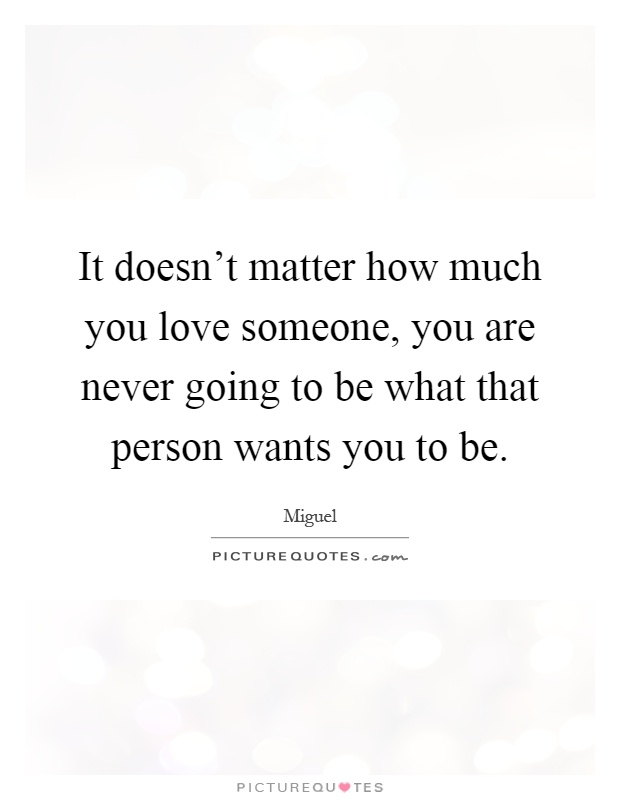 It Doesn T Matter How Much You Love Someone You Are Never