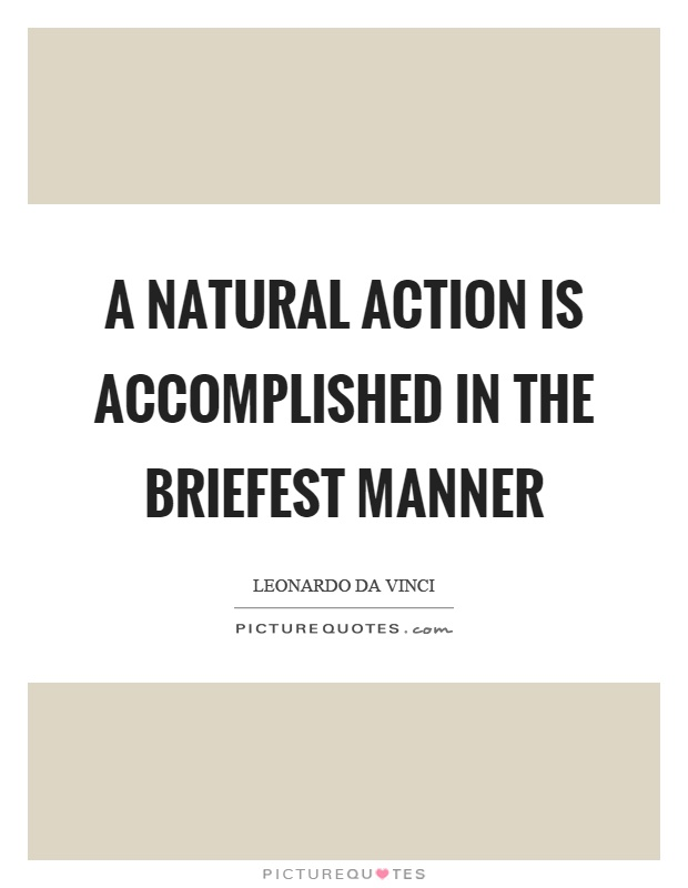 A natural action is accomplished in the briefest manner Picture Quote #1